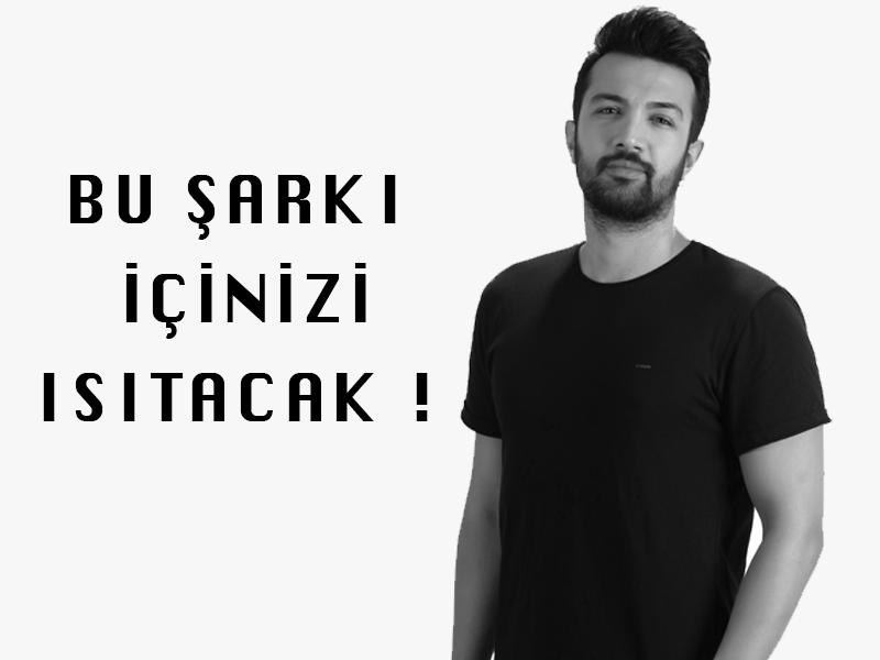 Arman Berçin: Bu şarkı içinizi ısıtacak !